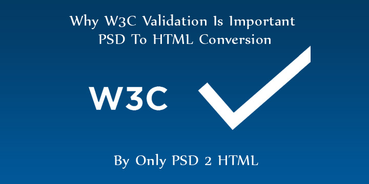 Why-W3C-Validation-Is-Important-at-Time-Of-PSD-To-HTML-Conversion