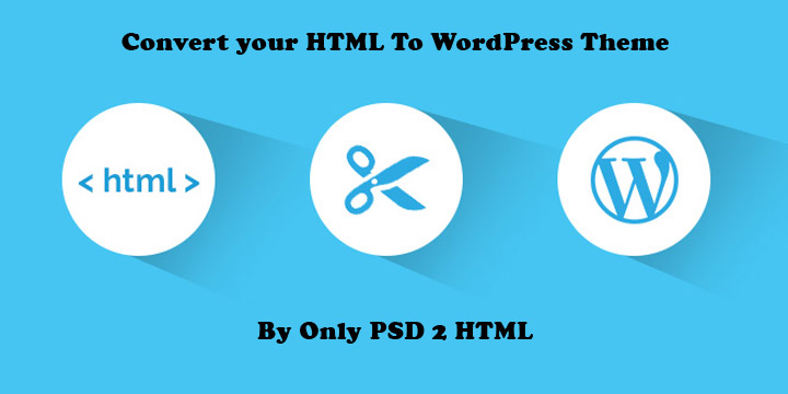 Reasons to convert your html to wordpress theme psd to for Convert html template to wordpress theme online